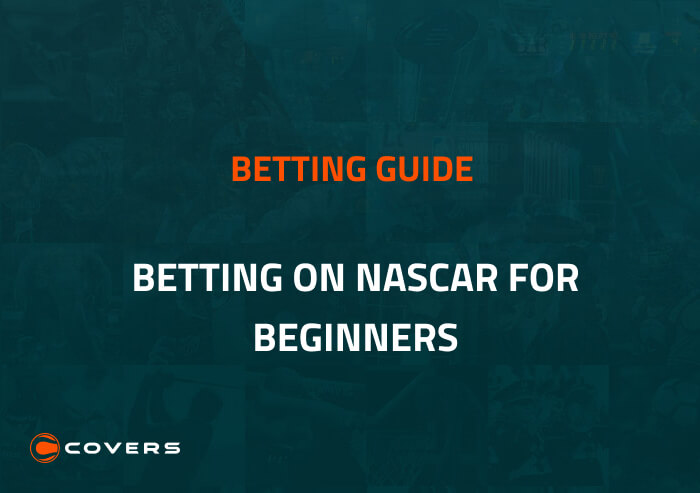 How To Bet - Betting on NASCAR for Beginners