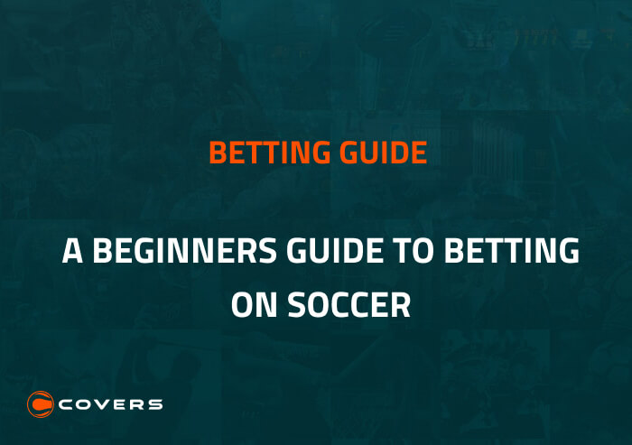 A Beginner's Guide to Betting on Soccer