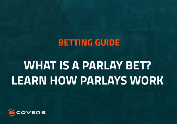 How To Bet - What is a parlay bet? Learn how parlays work