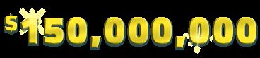 150,000,000 dollars won